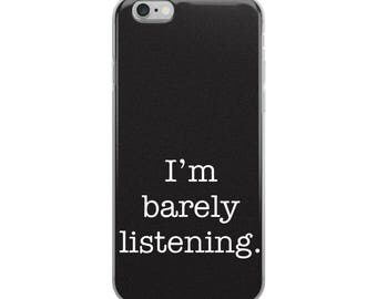 I'm Barely Listening iPhone Case, Cute, Funny, Sayings, Phone Case, Accessories, iPhone 6-X, Fun, Humor, Ships Very Fast, Custom