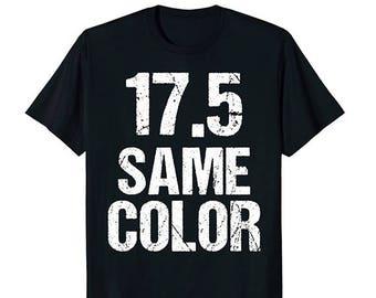 17.5 Same Color T-Shirt Design - 17 5 Shirts
