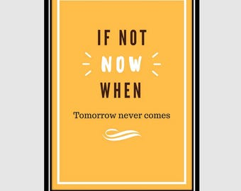 IF NOT NOW, when- Printable motivation poster, wall art, office art