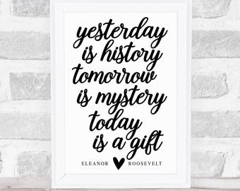 Yesterday Is History Tomorrow Is Mystery Today Is A Gift Print, Printable Art, Modern Decor Wall Art Gift Idea Motivation Presence Now Quote