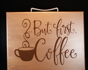 But First, Coffee Canvas Painting With Vinyl Lettering - Wall Art - Painting - Picture - Family Quotes - Love