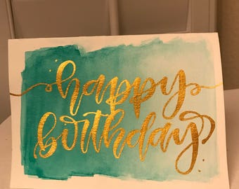 Happy birthday 5 x 7 calligraphy card - custom greeting card - modern hand lettering - gold letters - birthday card - custom watercolor