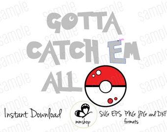 Gotta catch em all - Pokemon - Instant Download - SVG FILES