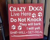 Crazy Dogs Live Here Do Not Knock They Bark I Yell, Painted Wooden Sign, Porch sign, Door sign,