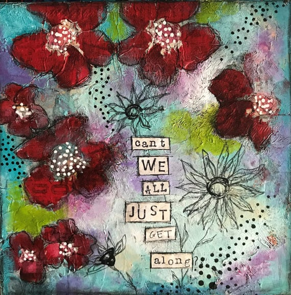 """Original Painting """"Can't We All Just Get Along"""" Acrylic Painting on Wooden Panel Collage Flowers"""