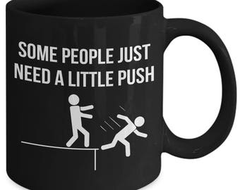 Some People Just Need A Little Push Funny Encouragement Coffee Mug