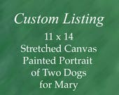 Custom Dog Portrait of Two Dogs for Mary. Painted Portrait measures 11 x 14 inches. On stretched canvas.