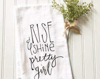 rise and shine pretty girl, flour sack tea towel, tea towel, gift for her, gift for sweetheart, kitchen decor, women's gift, under 15