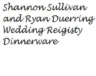 Wedding registry for Shannon Sullivan and Ryan Duerring and dinnerware set of 10