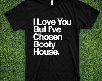 I Love You But I've Chosen Booty House Music Shirt
