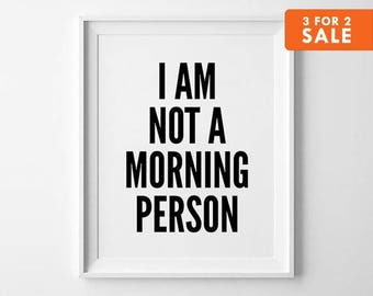 Morning Home Decor, Typography Art Print, Inspirational Wall Decor, I Am Not A Morning Person - Big Sizes Are Available