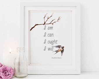 """Charlotte Mason """"I am...."""" Quote with Watercolor Bird Downloadable Print"""