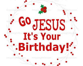 SVG - Go Jesus Its Your Birthday - Christmas Birthday - Christian Christmas - Jesus Birthday - Religious SVG - Christmas svg - Gift bag svg