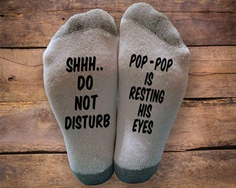 Shhh..Do Not Disturb- Pop-Pop is Resting His Eyes- Printed SOCKS - Christmas - Birthday- Gift - Sleeping - Napping