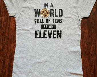 In a World full of Tens be an Eleven Stranger Things T-Shirt, Hoodie, Gift