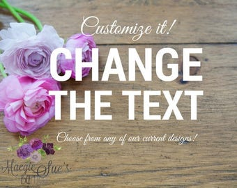 Customize It: Change the text (Choose from current collection)