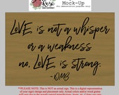 """Custom 12"""" by 18"""" Sign - """"Love is not a whisper..."""""""