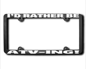 I'd Rather Be Atv-Ing License Plate Frame