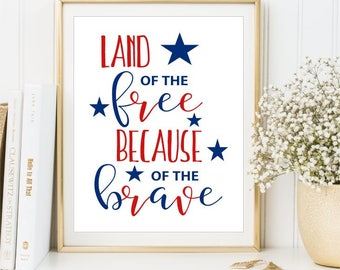 Land of the Free, Because of the Brave, Patriotic Poster Independence Day Sign July 4 Quote Print 8x10 11x14 Instant Download DIGITAL FILES