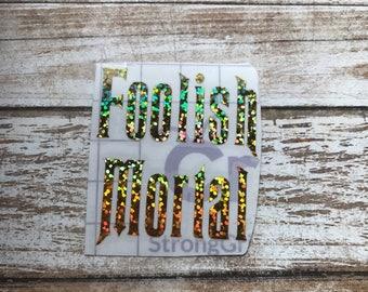 Foolish Mortal Vinyl Decal Car Laptop Wine Glass Sticker
