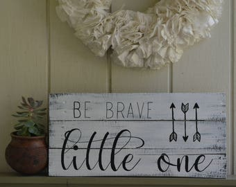 Be Brave Little One Sign, Be Brave Little One, Baby Shower Gift, Baby Gift, Nursery Wall Decor, Rustic Nursery Decor, Girls Nursery Decor