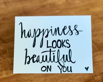 Happiness Looks Beautiful On You Card
