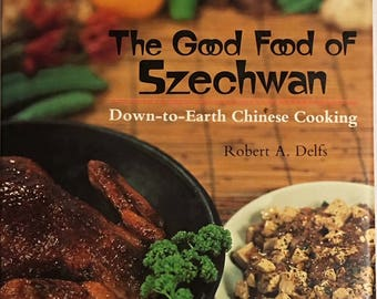The Good Food of Szechwan by Robert A. Delfs