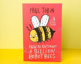 How to Outsmart a Billion Robot Bees - Paul Tobin - Illustrator Katie Abey - novel 9-11 years - kid's gift - birthday, party gift