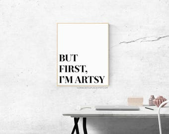 Gallery Wall Print But First, I'm Artsy Art Print // But First, Funny Artwork 8x10 11x14 5x7 Multiple Sizes