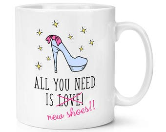All You Need Is Love New Shoes 10oz Mug Cup