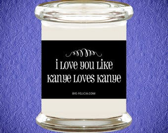 I Love You Like Kanye Loves Kanye | Gifts For Him | Gifts For Boyfriend | Husband Gift | Gift For Wife | Wife Gift | Anniversary Gift (14)