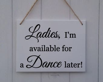 Ladies I'm Available For A Dance Later | Page Boy Sign | Ring Bearer Sign |Wedding Sign |Ring Security |I'm available for a dance later sign