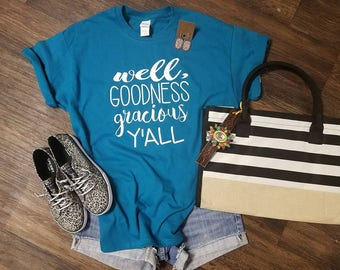 Well Goodness Gracious yall, Ladies Tee, SouthernTee, Trendy tee, Funny Tees, Graphic tees, Faith