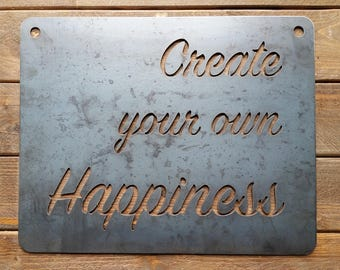 Create your own Happiness Rustic Raw Steel Quote Sign and Sayings, Inspirational Sign, Metal Sign BE Creations