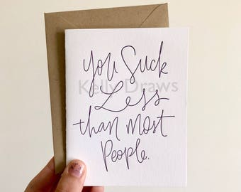You Suck Less Than Most People Greeting Card Friendship Romance Funny Love Humor Letterpress Card