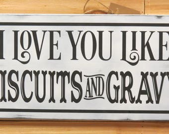 "24"" x 6"" I Love You Like Biscuits And Gravy Sign / Farmhouse Sign / Kitchen Decor / Dining Room Decor / Distressed / Farmhouse Decor"