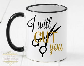 Hairdresser Coffee Mug - I will Cut You - Dishwasher Safe - Microwave Safe - Funny hairstylist Coffee Cup - Beauty School Graduation Gift