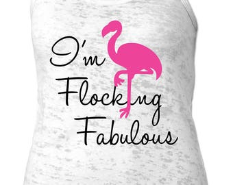 I'm Flocking Fabulous Tank | Flamingo | Flamingo Gift | Burnout Tank Top | Soft Tank Top |