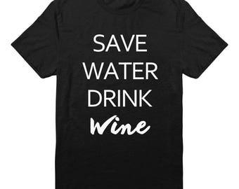 Save Water Drink Wine Shirt Slogan Shirt Fashion Shirt Gifts Funny Graphic Shirt Party Gifts Shirt Women Gifts Ladies Shirt Unisex Shirt