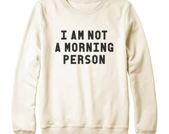 I am Not a Morning Person Shirt Quote Funny Hipster Fashion Shirt Slogan Funny Grunge Shirt Oversized Jumper Sweatshirt Women Sweatshirt Men