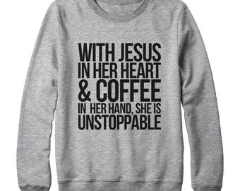 With Jesus in her heart and coffee in her hand, she is unstoppable Shirt Coffee Shirt Jesus Shirt Funny Tees Tumblr Quote Oversized Jumper