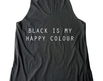 Black Is My Happy Color Shirt Trendy Funny Tank Quote Shirt Tumblr Women Fashion Top Women Tshirt Racerback Women Tank Top Shirt Teen Tshirt