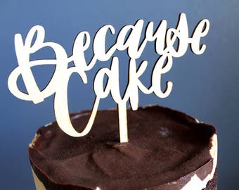Rustic Hand Lettered Wooden Cake Topper - Because Cake