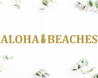 ALOHA BEACHES (C5) - glitter banner / pineapple / tropical / bachelorette party / photobooth / decoration