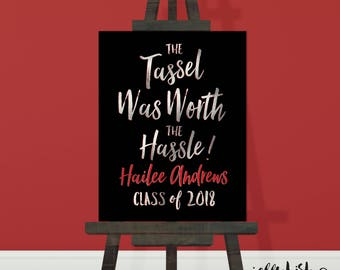 Graduation Party Sign - The Tassel Was Worth The Hassle. DIY Printable or Printed. Any Color