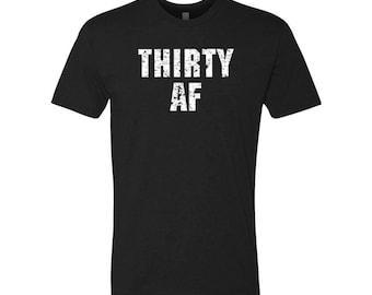 Thirty AF, Thirty AF Shirt, Thirty Birthday Shirt, Thirty Birthday Shirt Mens, 30th Birthday Gift for Him, 30th Birthday Shirt, Dirty Thirty