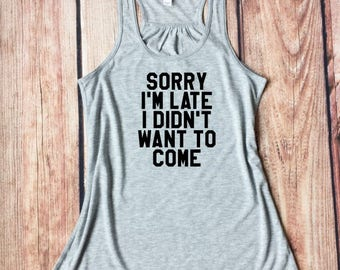 Sorry I'm Late I Didn't Want To Come, Funny Workout Tank, Workout Clothes, Gym Shirt, Yoga Tank Tops, Funny Shirts, Gift For Friend