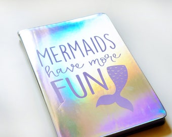 Mermaids Have More Fun Holographic Notebook • Journal Notebook • Iridescent Notebook • Mermaid Notebook
