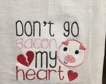 Don't go bacon my heart embroidered flour sack towel