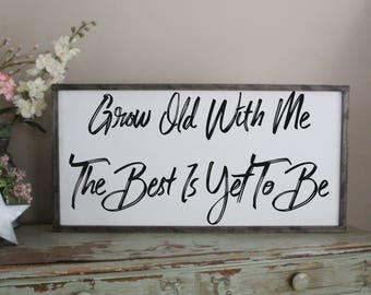 Grow Old With Me The Best is Yet to Be, Inspirational Sign, Sign for Couples, Distressed Sign, Anniversary Gift, Wedding Framed Wood Sign